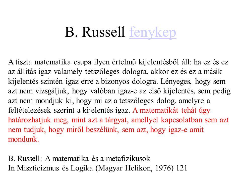 B. Russell fenykepfenykep A tiszta matematika csupa ilyen értelmű kijelentésből áll: ha ez és ez az állítás igaz valamely tetszőleges dologra, akkor e