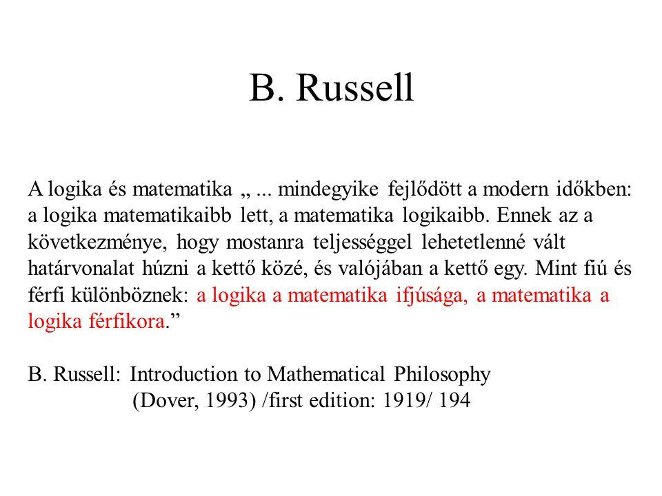 """B. Russell A logika és matematika """"... mindegyike fejlődött a modern időkben: a logika matematikaibb lett, a matematika logikaibb. Ennek az a következ"""