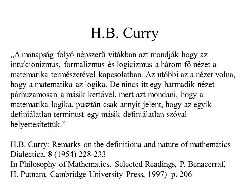 """H.B. Curry """"A manapság folyó népszerű vitákban azt mondják hogy az intuícionizmus, formalizmus és logicizmus a három fő nézet a matematika természetév"""