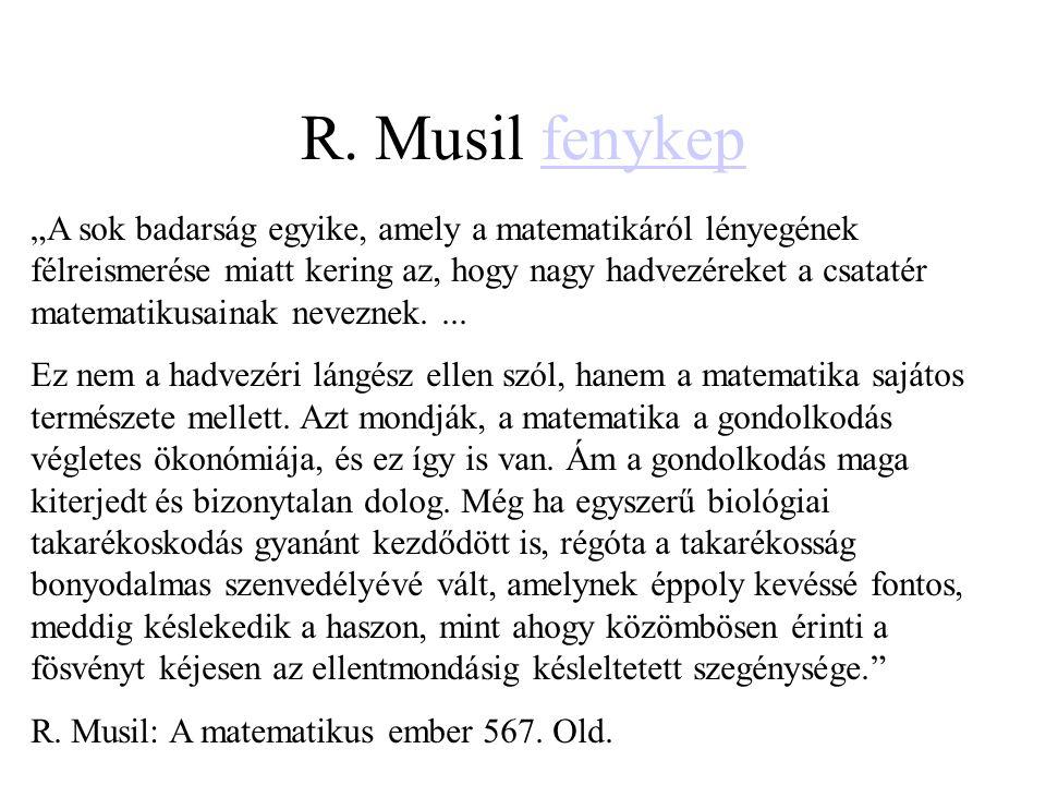"""R. Musil fenykepfenykep """"A sok badarság egyike, amely a matematikáról lényegének félreismerése miatt kering az, hogy nagy hadvezéreket a csatatér mate"""