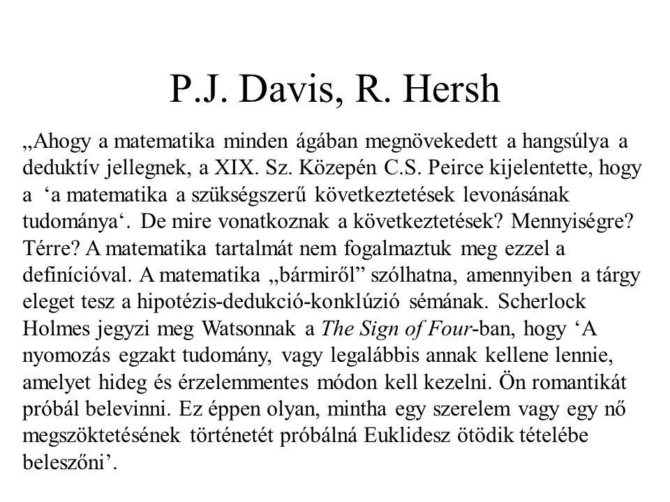 """P.J. Davis, R. Hersh """"Ahogy a matematika minden ágában megnövekedett a hangsúlya a deduktív jellegnek, a XIX. Sz. Közepén C.S. Peirce kijelentette, ho"""
