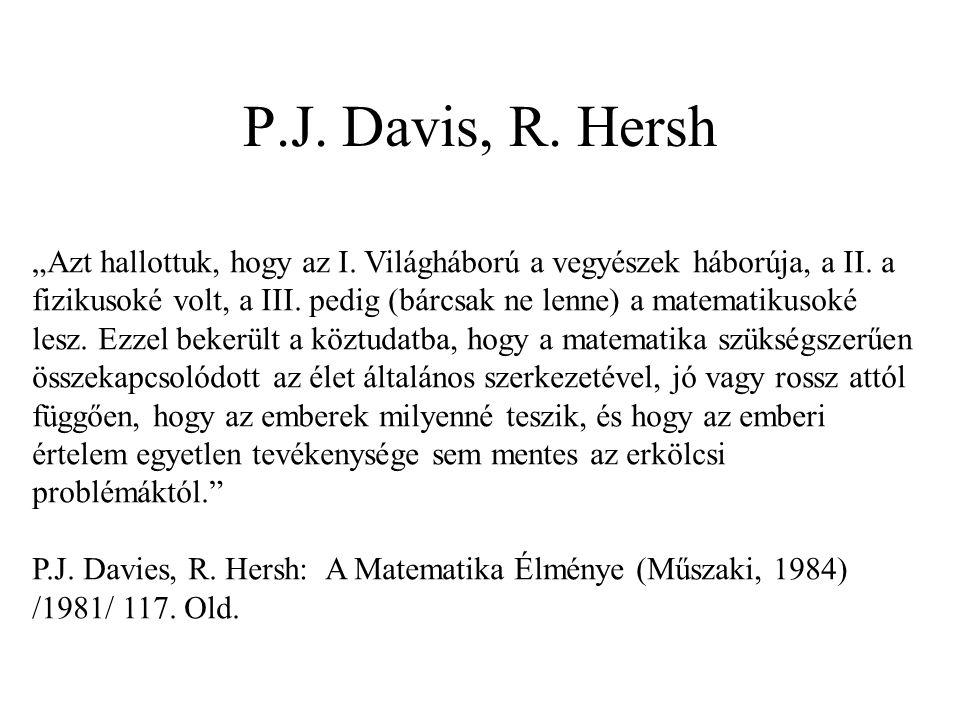 """P.J. Davis, R. Hersh """"Azt hallottuk, hogy az I. Világháború a vegyészek háborúja, a II. a fizikusoké volt, a III. pedig (bárcsak ne lenne) a matematik"""