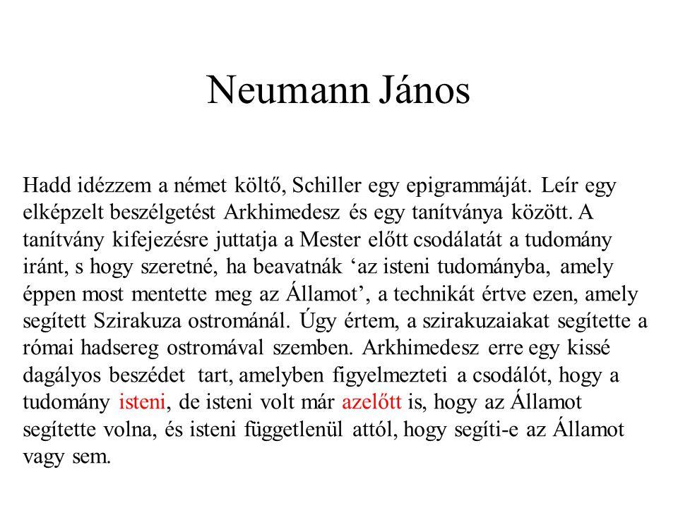 Neumann János Hadd idézzem a német költő, Schiller egy epigrammáját. Leír egy elképzelt beszélgetést Arkhimedesz és egy tanítványa között. A tanítvány