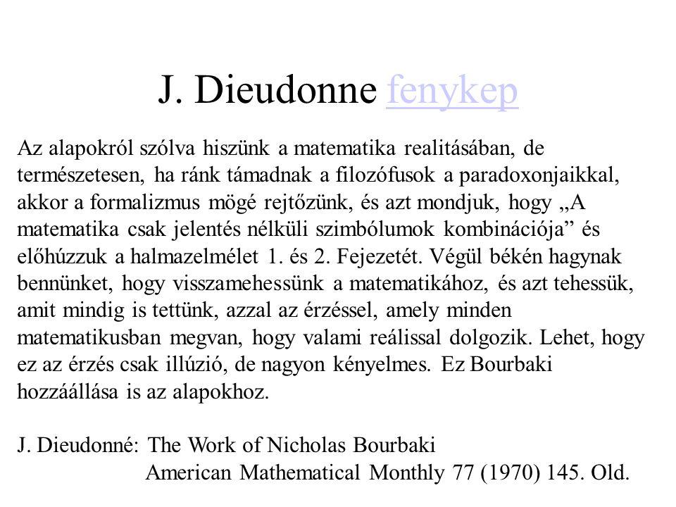 J. Dieudonne fenykepfenykep Az alapokról szólva hiszünk a matematika realitásában, de természetesen, ha ránk támadnak a filozófusok a paradoxonjaikkal