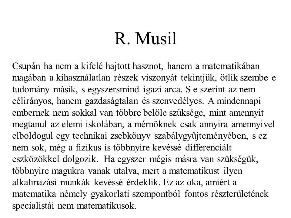 R. Musil Csupán ha nem a kifelé hajtott hasznot, hanem a matematikában magában a kihasználatlan részek viszonyát tekintjük, ötlik szembe e tudomány má