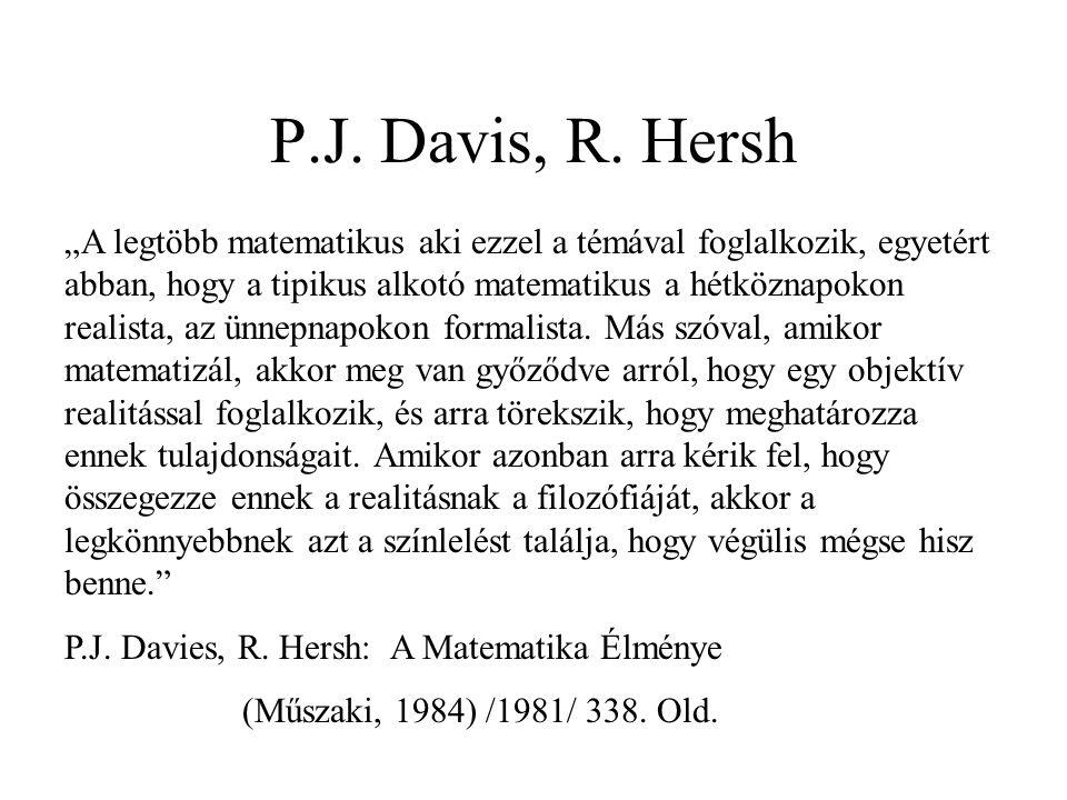 """P.J. Davis, R. Hersh """"A legtöbb matematikus aki ezzel a témával foglalkozik, egyetért abban, hogy a tipikus alkotó matematikus a hétköznapokon realist"""