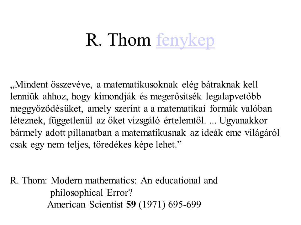 """R. Thom fenykepfenykep """"Mindent összevéve, a matematikusoknak elég bátraknak kell lenniük ahhoz, hogy kimondják és megerősítsék legalapvetőbb meggyőző"""