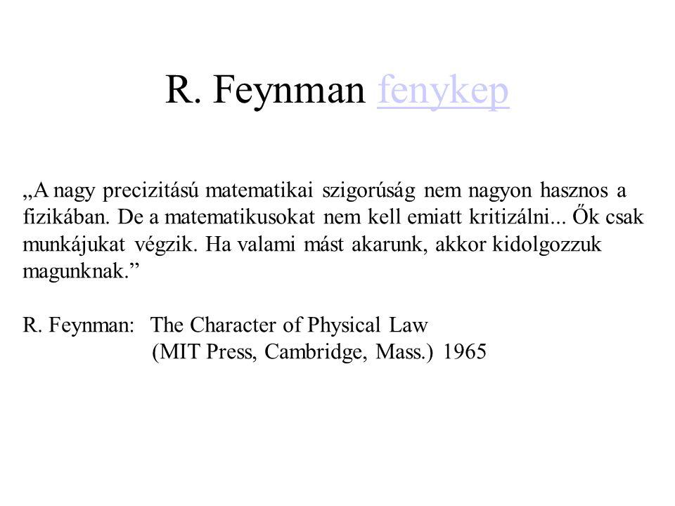 """R. Feynman fenykepfenykep """"A nagy precizitású matematikai szigorúság nem nagyon hasznos a fizikában. De a matematikusokat nem kell emiatt kritizálni.."""