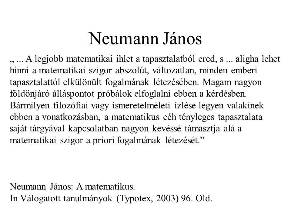 """Neumann János """"... A legjobb matematikai ihlet a tapasztalatból ered, s... aligha lehet hinni a matematikai szigor abszolút, változatlan, minden ember"""