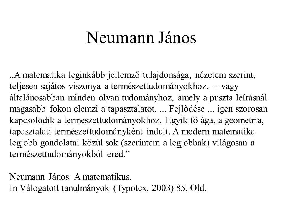 """Neumann János """"A matematika leginkább jellemző tulajdonsága, nézetem szerint, teljesen sajátos viszonya a természettudományokhoz, -- vagy általánosabb"""