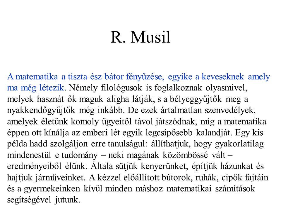 R. Musil A matematika a tiszta ész bátor fényűzése, egyike a keveseknek amely ma még létezik. Némely filológusok is foglalkoznak olyasmivel, melyek ha