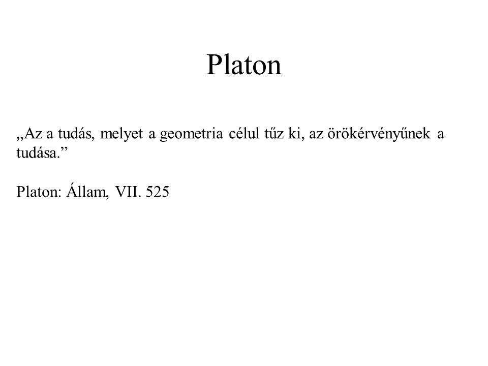 """Platon """"Az a tudás, melyet a geometria célul tűz ki, az örökérvényűnek a tudása."""" Platon: Állam, VII. 525"""