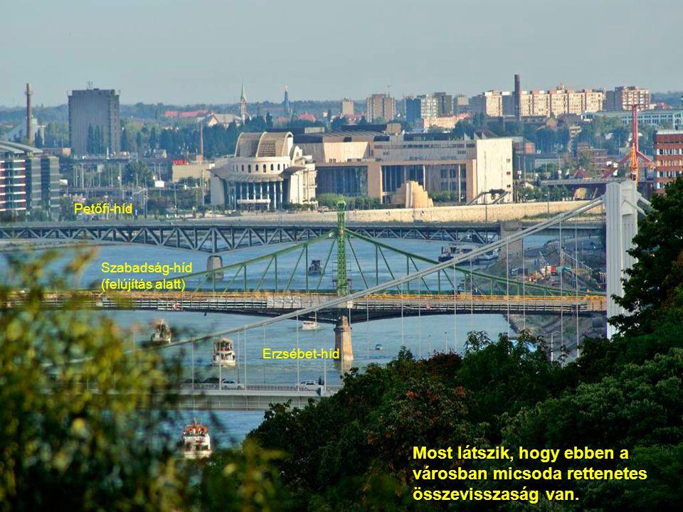 Petőfi-híd Szabadság-híd (felújítás alatt) Erzsébet-híd Most látszik, hogy ebben a városban micsoda rettenetes összevisszaság van.