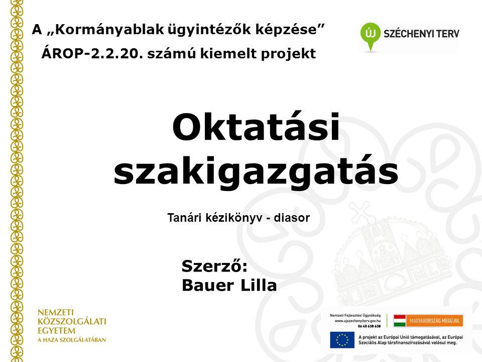 """Oktatási szakigazgatás A """"Kormányablak ügyintézők képzése"""" ÁROP-2.2.20. számú kiemelt projekt Tanári kézikönyv - diasor Szerző: Bauer Lilla"""