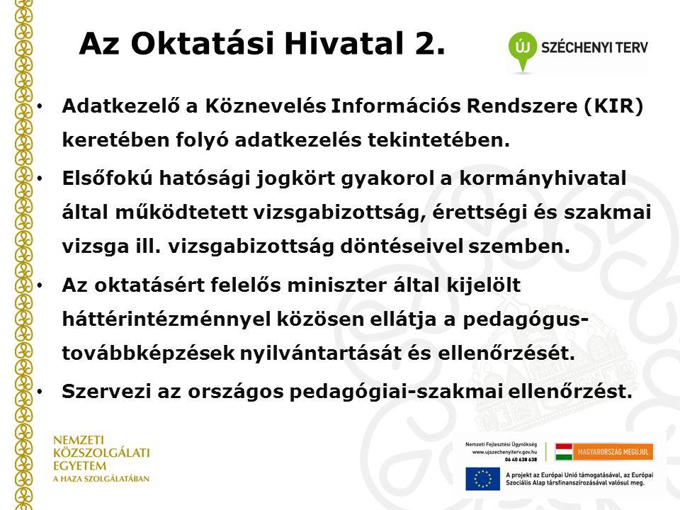 Az Oktatási Hivatal 2. Adatkezelő a Köznevelés Információs Rendszere (KIR) keretében folyó adatkezelés tekintetében. Elsőfokú hatósági jogkört gyakoro