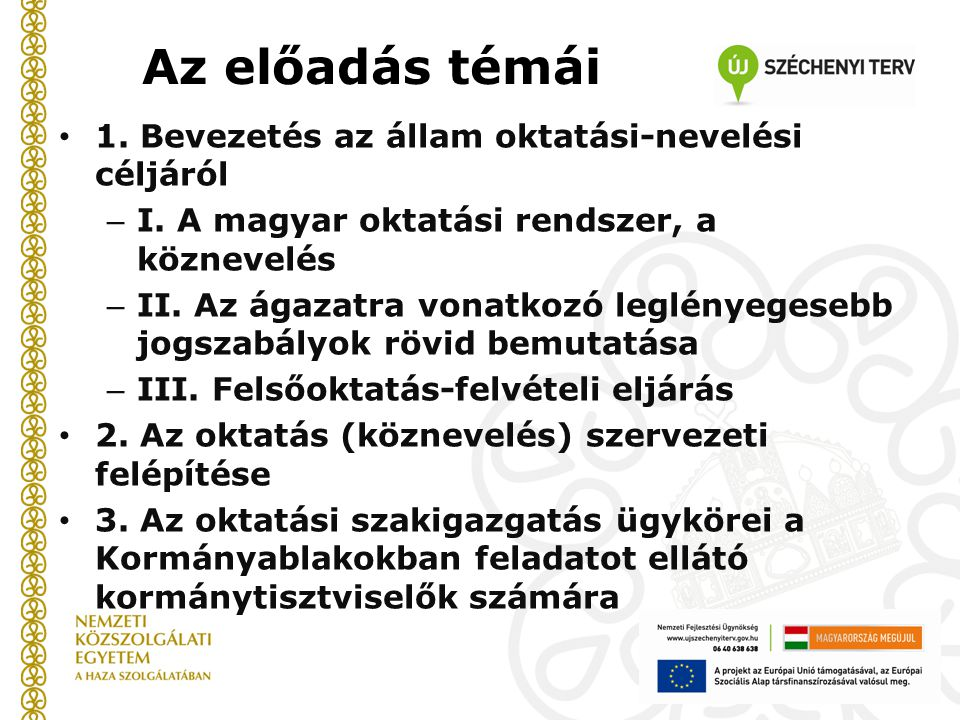 Az előadás témái 1. Bevezetés az állam oktatási-nevelési céljáról – I. A magyar oktatási rendszer, a köznevelés – II. Az ágazatra vonatkozó leglényege