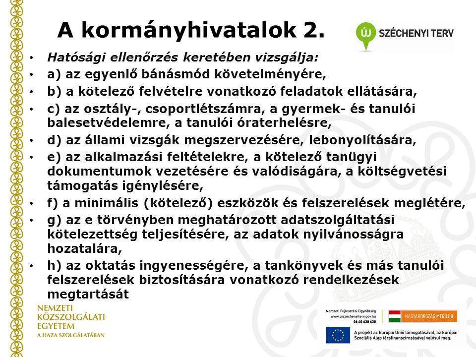 A kormányhivatalok 2. Hatósági ellenőrzés keretében vizsgálja: a) az egyenlő bánásmód követelményére, b) a kötelező felvételre vonatkozó feladatok ell