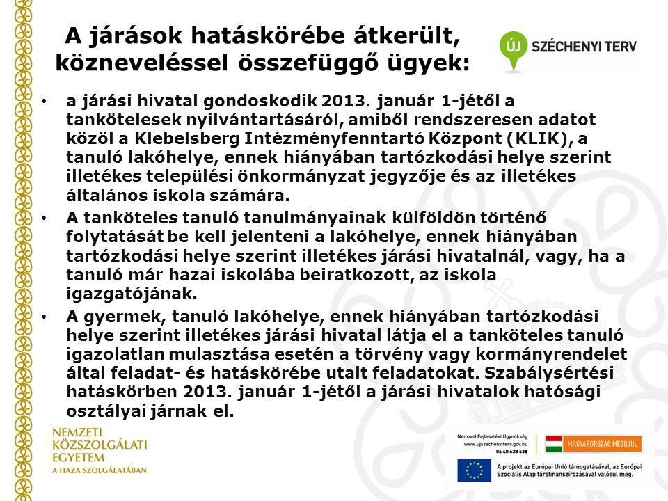 A járások hatáskörébe átkerült, közneveléssel összefüggő ügyek: a járási hivatal gondoskodik 2013. január 1-jétől a tankötelesek nyilvántartásáról, am