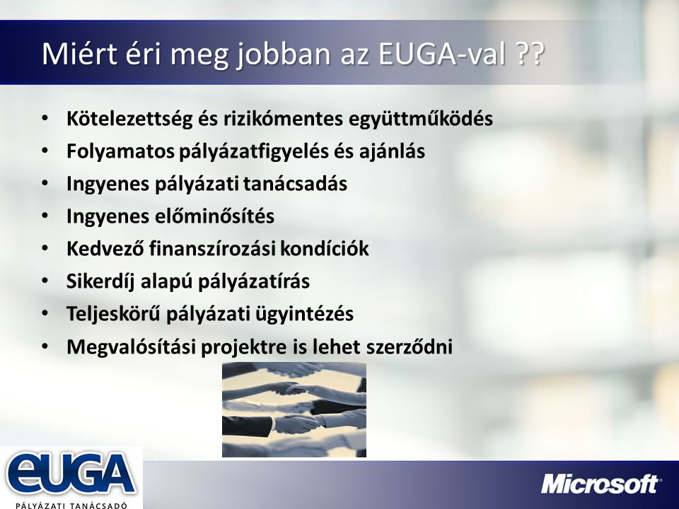 Partner Logójának helye Miért éri meg jobban az EUGA-val ?? Kötelezettség és rizikómentes együttműködés Folyamatos pályázatfigyelés és ajánlás Ingyene