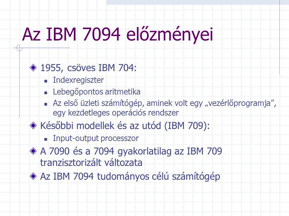 Az információ tárolási formája 36 bites szóhossz 1 szó = 1 előjeles fixpontos szám Az első (legnagyobb helyiértékű) bit az előjelbit Aztán a 2 -1, 2 -2, … 2 -35 helyiérték 1 szó = 1 előjeles lebegőpontos szám Mantissza: 28 bit Karakterisztika: 8 bit 1 szó = 6 karakter (6 x 6 bit) (input-output esetén) 1 szó = 1 utasítás Az első 21 bit a művelet kódja 15 bit memóriacím (a másik operadusz az egyik regiszterben) Így 32 kiloszó közvetlenül címezhető