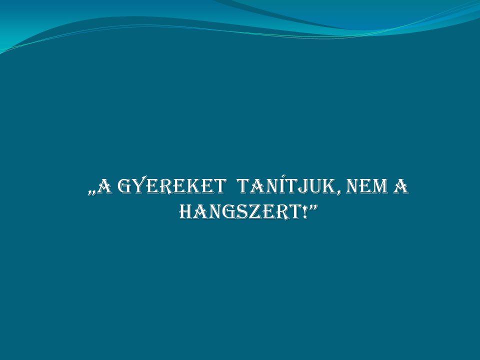 """""""a GYEREKET TANÍTJUK, NEM A HANGSZERT!"""""""