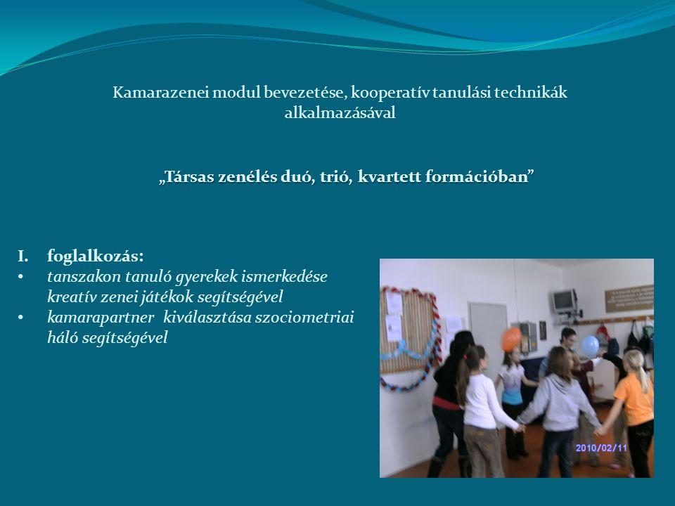 Kamarazenei modul bevezetése, kooperatív tanulási technikák alkalmazásával I.foglalkozás: tanszakon tanuló gyerekek ismerkedése kreatív zenei játékok