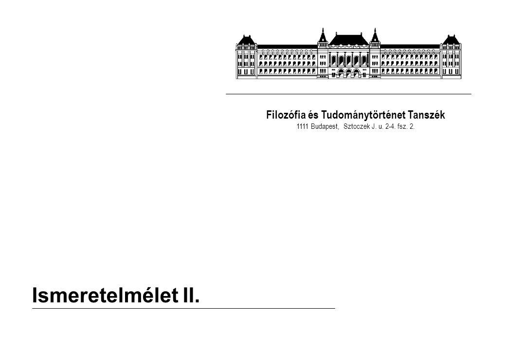 Filozófia és Tudománytörténet Tanszék 1111 Budapest, Sztoczek J. u. 2-4. fsz. 2. Ismeretelmélet II.