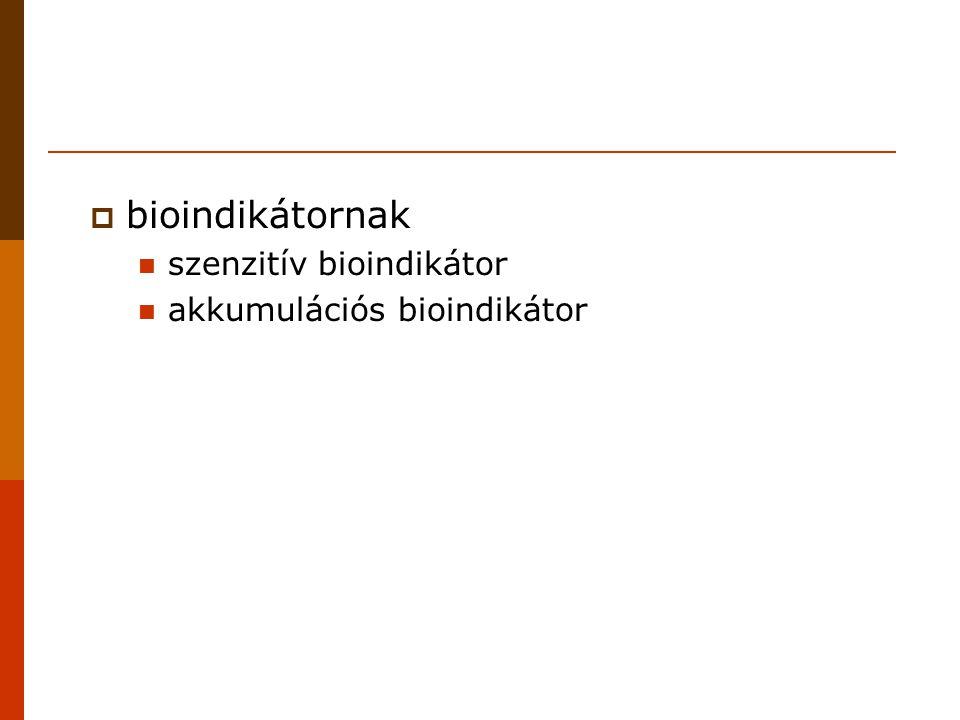  bioindikátornak szenzitív bioindikátor akkumulációs bioindikátor