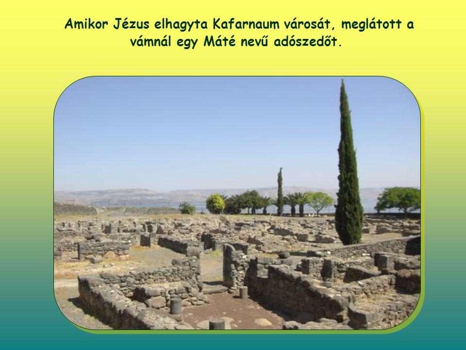 Amikor Jézus elhagyta Kafarnaum városát, meglátott a vámnál egy Máté nevű adószedőt.