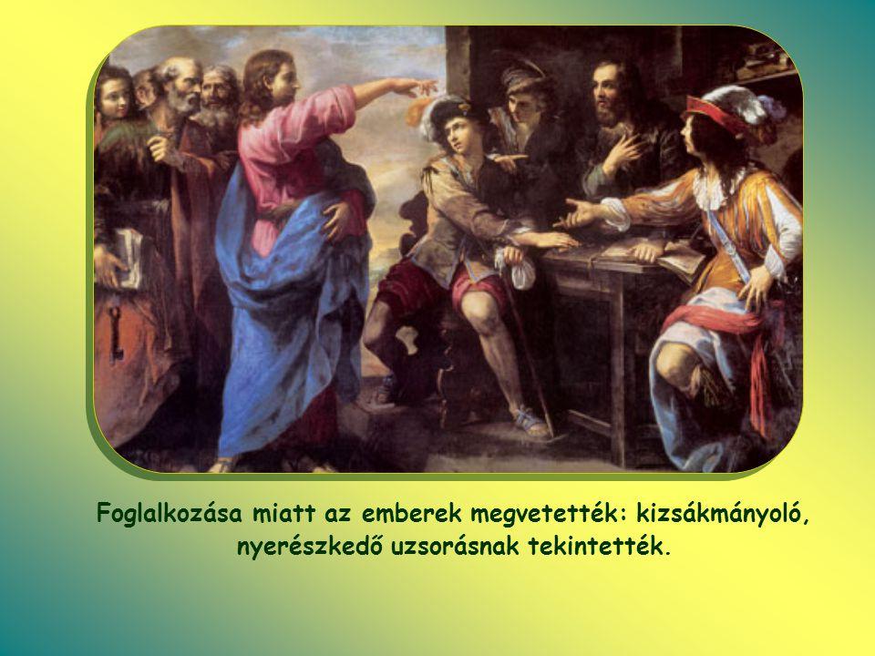 """Ezért az írástudók és a farizeusok a nyilvános bűnösökkel egy kategóriába sorolták, Jézusnak pedig a szemére vetették, hogy """"a vámosok és bűnösök barátja , sőt együtt étkezik velük."""