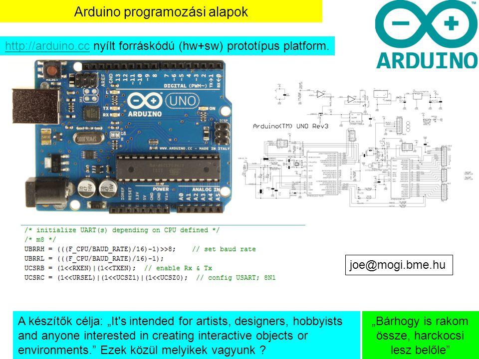 """Arduino programozási alapok """"Bárhogy is rakom össze, harckocsi lesz belőle"""" http://arduino.cchttp://arduino.cc nyílt forráskódú (hw+sw) prototípus pla"""