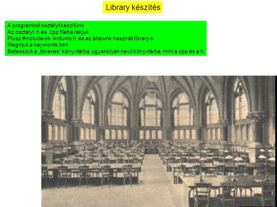 Library készítés A programból osztályt készítünk Az osztályt.h és.cpp fileba rakjuk Plusz #include-ok: Ardunio.h, és az általunk használt library-k Me