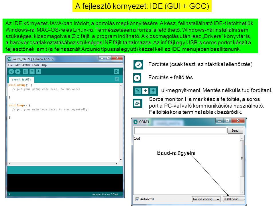 A fejlesztő környezet: IDE (GUI + GCC) Az IDE környezet JAVA-ban íródott, a portolás megkönnyítésére. A kész, felinstallálható IDE-t letölthetjük Wind