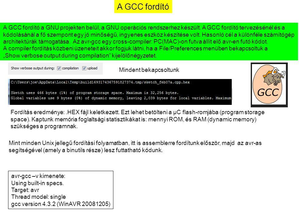 A GCC fordító avr-gcc –v kimenete: Using built-in specs. Target: avr Thread model: single gcc version 4.3.2 (WinAVR 20081205) A GCC fordító a GNU proj
