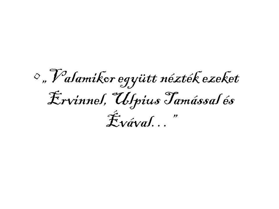 """""""Valamikor együtt nézték ezeket Ervinnel, Ulpius Tamással és Évával…"""""""