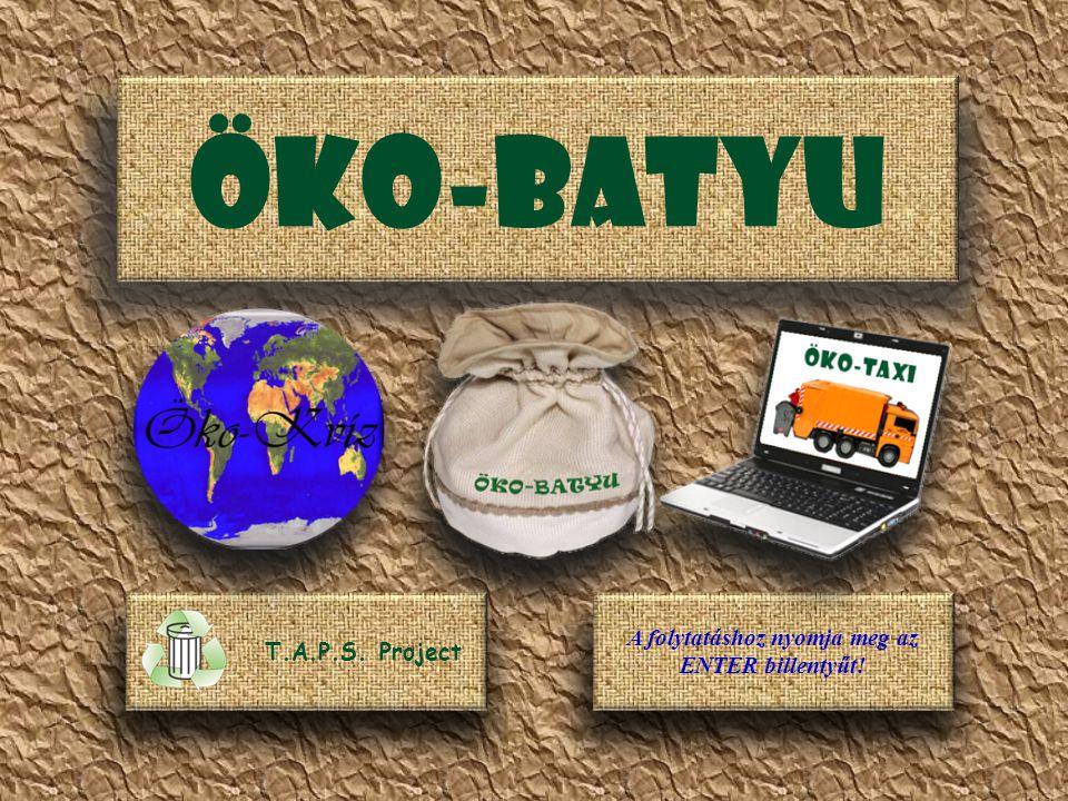 ÖKO-BATYU A folytatáshoz nyomja meg az ENTER billentyűt! T.A.P.S. Project