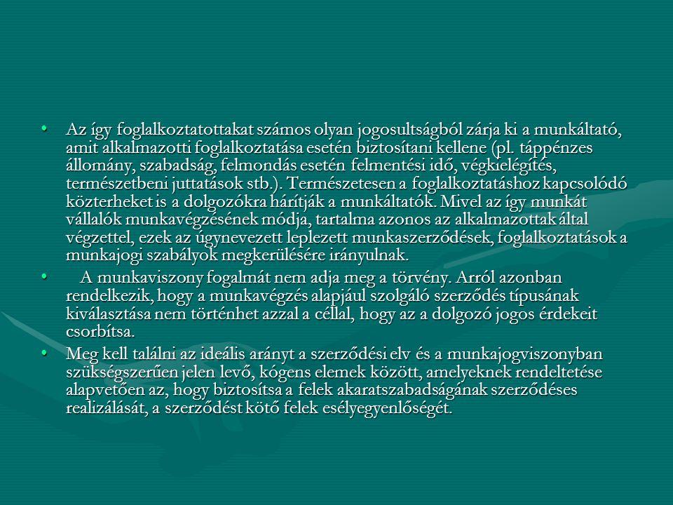 Az így foglalkoztatottakat számos olyan jogosultságból zárja ki a munkáltató, amit alkalmazotti foglalkoztatása esetén biztosítani kellene (pl.