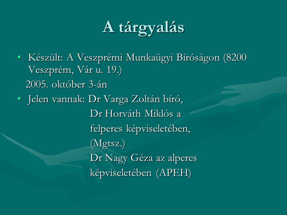 A tárgyalás Készült: A Veszprémi Munkaügyi Bíróságon (8200 Veszprém, Vár u.