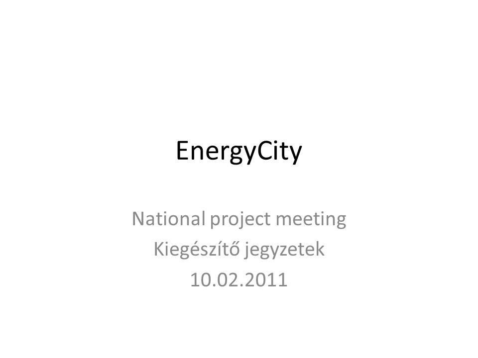 EnergyCity National project meeting Kiegészítő jegyzetek 10.02.2011