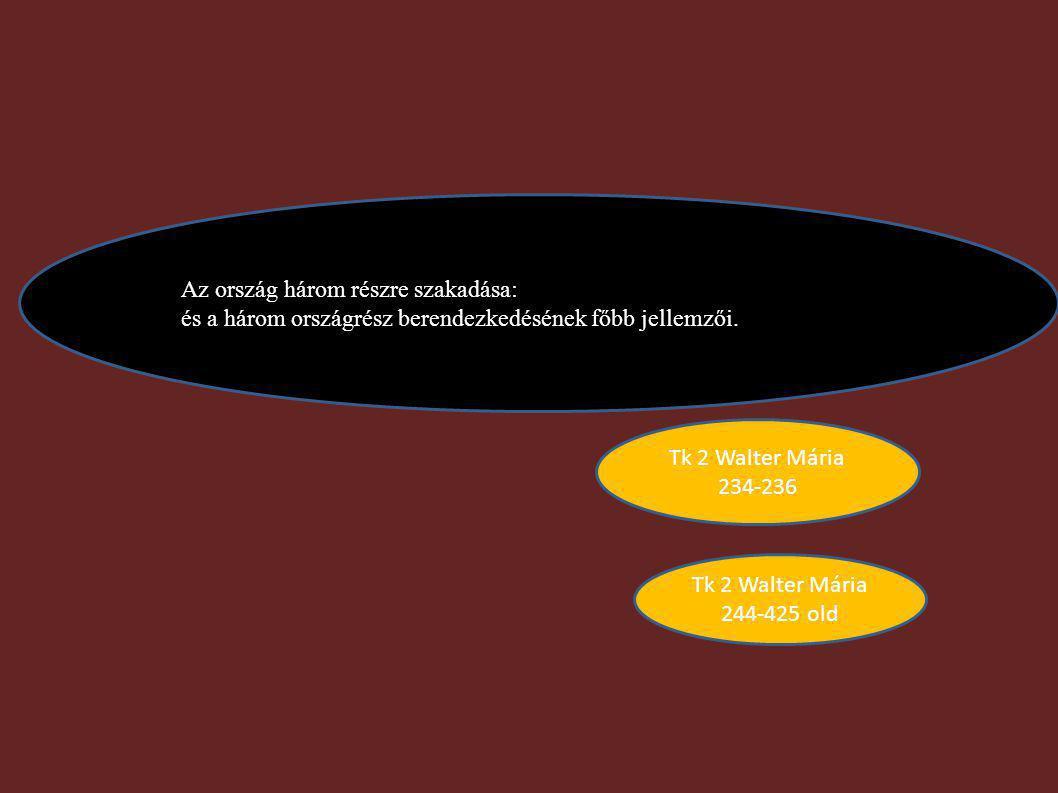 Az ország három részre szakadása: és a három országrész berendezkedésének főbb jellemzői. Tk 2 Walter Mária 234-236 Tk 2 Walter Mária 244-425 old
