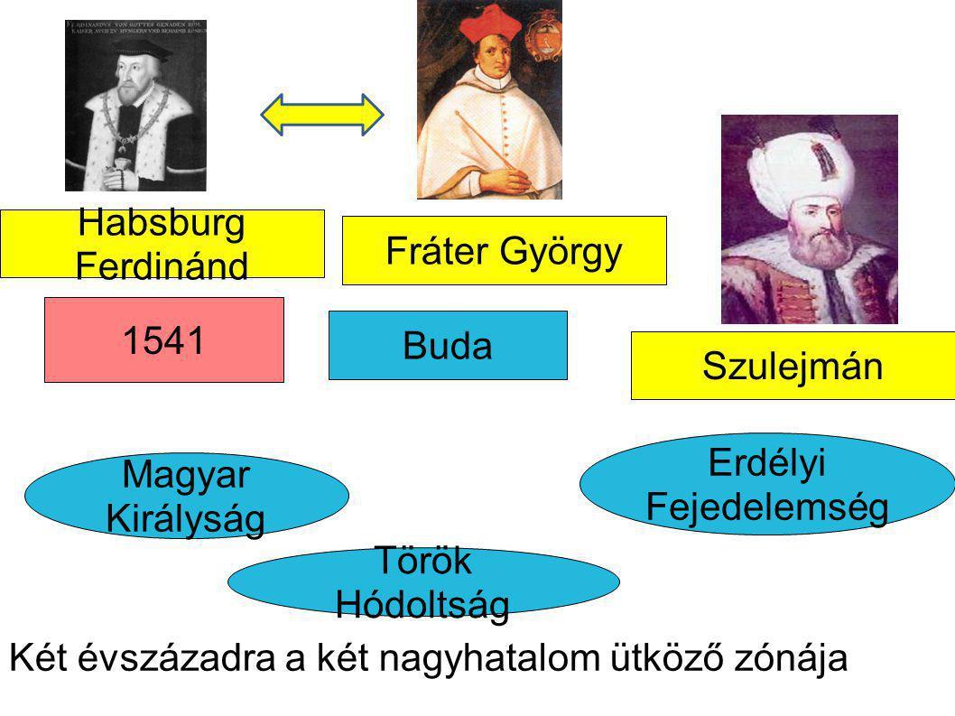Buda Magyar Királyság Két évszázadra a két nagyhatalom ütköző zónája Erdélyi Fejedelemség 1541 Fráter György Török Hódoltság Habsburg Ferdinánd Szulej