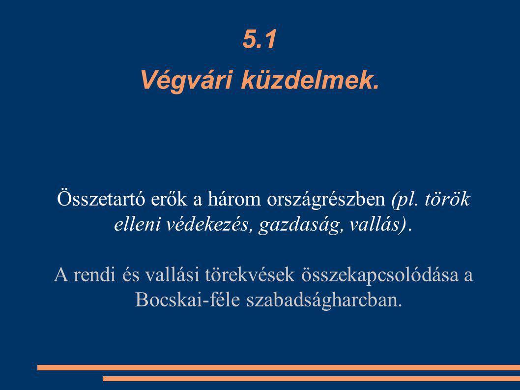5.1 Végvári küzdelmek. Összetartó erők a három országrészben (pl. török elleni védekezés, gazdaság, vallás). A rendi és vallási törekvések összekapcso