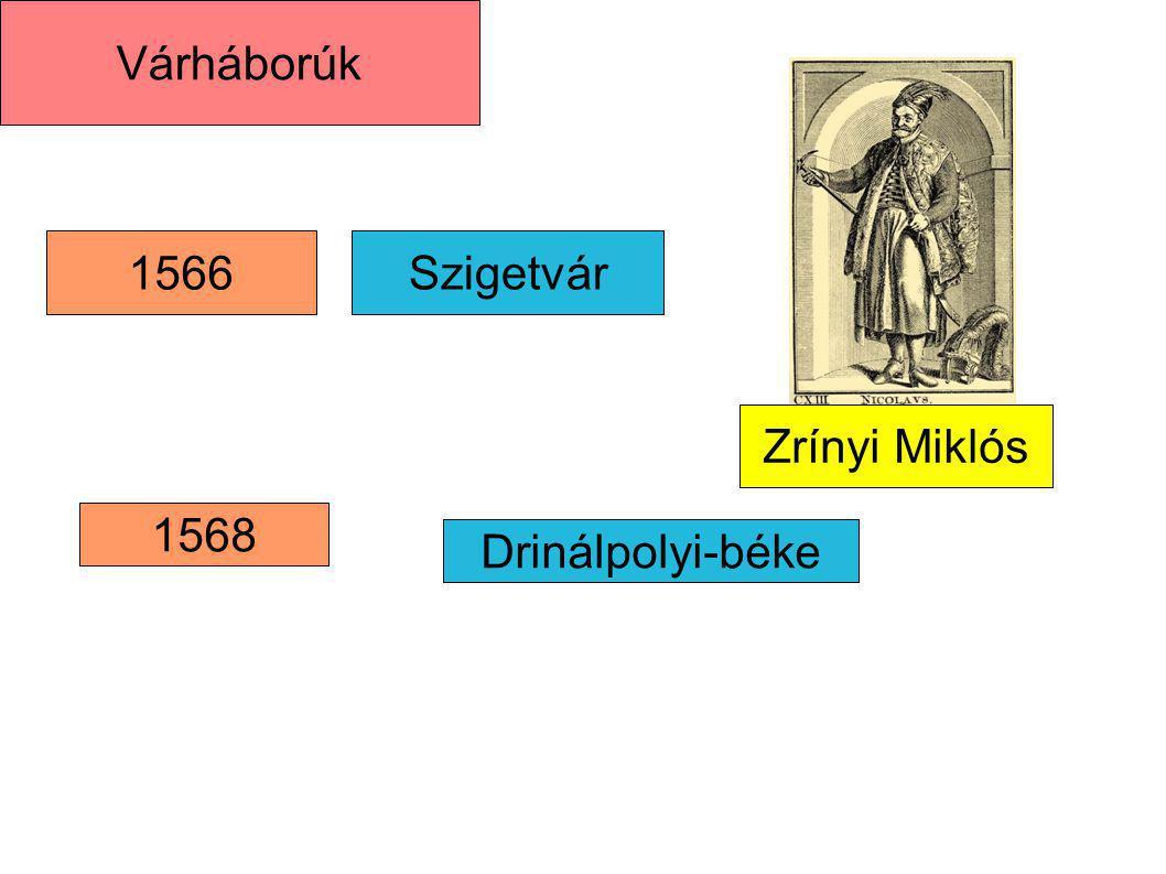 Várháborúk 1566 Szigetvár 1568 Drinálpolyi-béke Zrínyi Miklós