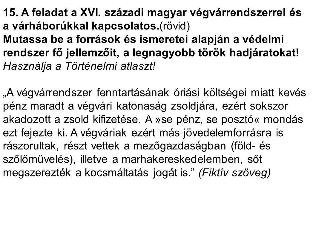 15. A feladat a XVI. századi magyar végvárrendszerrel és a várháborúkkal kapcsolatos.(rövid) Mutassa be a források és ismeretei alapján a védelmi rend