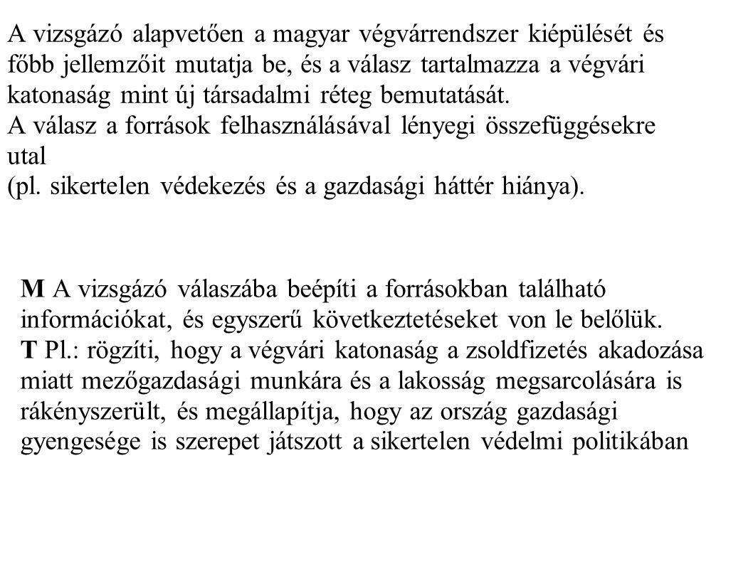 A vizsgázó alapvetően a magyar végvárrendszer kiépülését és főbb jellemzőit mutatja be, és a válasz tartalmazza a végvári katonaság mint új társadalmi