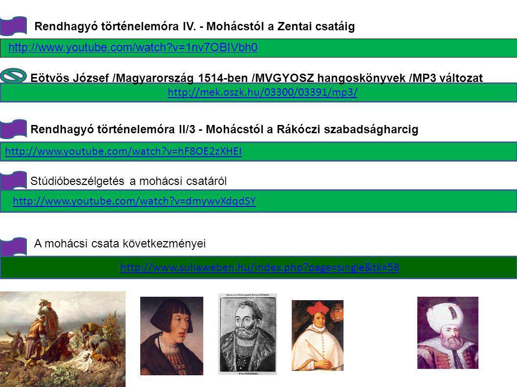 http://www.youtube.com/watch?v=1nv7OBIVbh0 Rendhagyó történelemóra IV. - Mohácstól a Zentai csatáig http://www.youtube.com/watch?v=hF8OE2zXHEI Rendhag