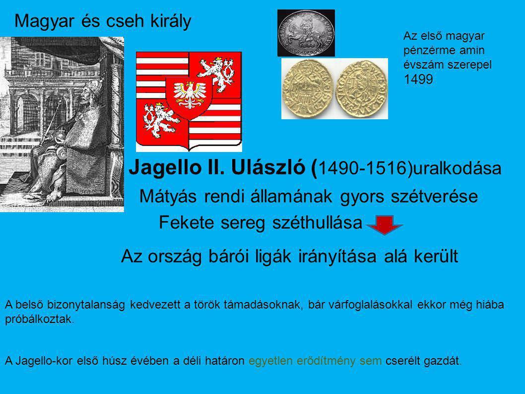 Jagello II. Ulászló ( 1490-1516)uralkodása Magyar és cseh király Az első magyar pénzérme amin évszám szerepel 1499 Mátyás rendi államának gyors szétve