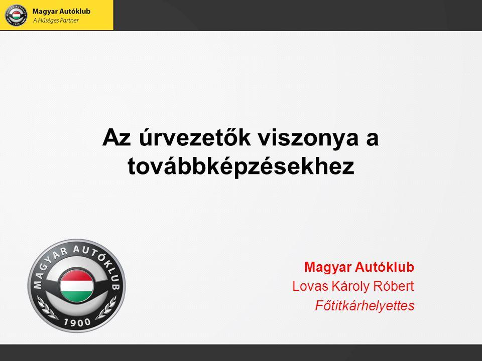 Az úrvezetők viszonya a továbbképzésekhez Magyar Autóklub Lovas Károly Róbert Főtitkárhelyettes