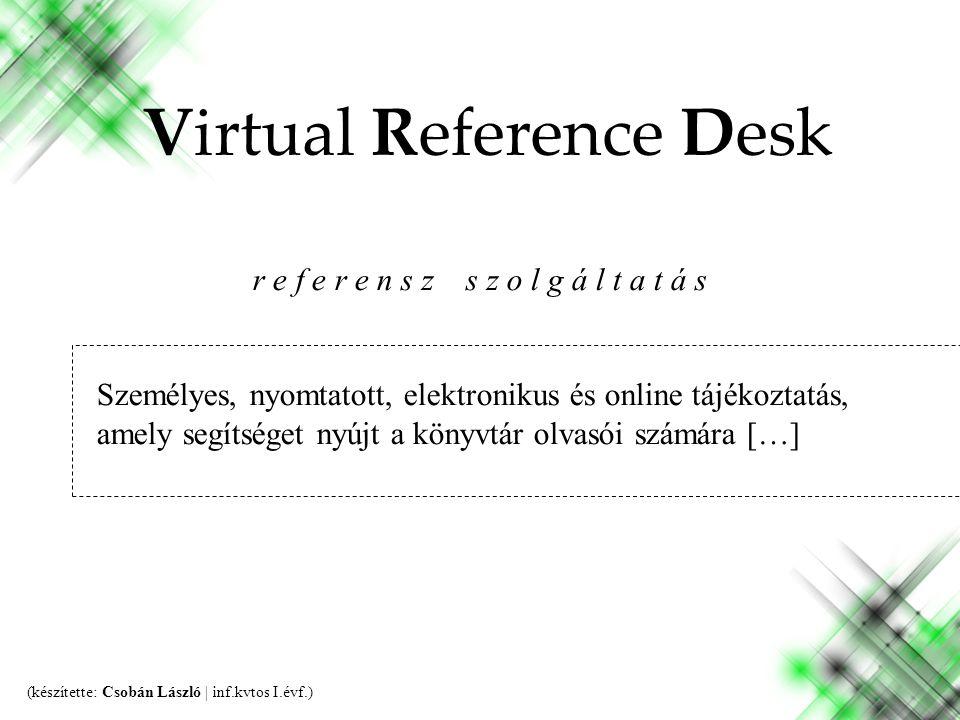 r e f e r e n s z s z o l g á l t a t á s Személyes, nyomtatott, elektronikus és online tájékoztatás, amely segítséget nyújt a könyvtár olvasói számára […] Virtual Reference Desk (készítette: Csobán László | inf.kvtos I.évf.)