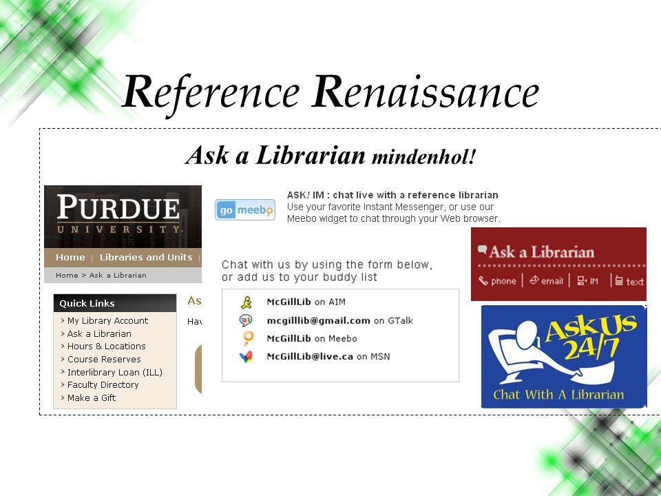 Ask a Librarian mindenhol! Reference Renaissance